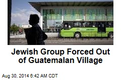 Jewish Group Forced Out of Guatemalan Village