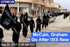 McCain, Graham: Go After ISIS Now