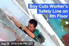 Boy Cuts Worker's Safety Line on 8th Floor