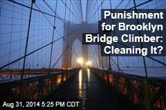 Punishment for Brooklyn Bridge Climber: Cleaning It?