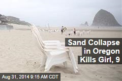 Sand Collapse in Oregon Kills Girl, 9