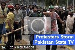 Protesters Storm Pakistan State TV