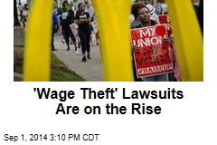 'Wage Theft' Lawsuits Are on the Rise