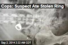 Cops: Suspect Ate Stolen Ring