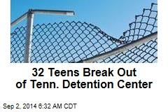 32 Teens Break Out of Tenn. Detention Center