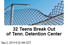 32 Teens Break Out of Tenn. Detention Center
