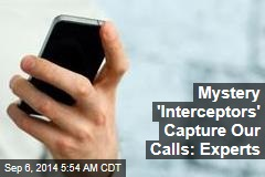 Mystery 'Interceptors' Capture Our Calls: Experts