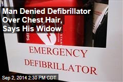 Man Denied Defibrillator Over Chest Hair, Says His Widow