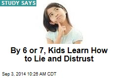By 6 or 7, Kids Learn How to Lie and Distrust
