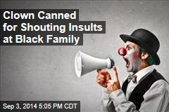 Clown Canned for Shouting Insults at Black Family