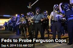 Feds to Probe Ferguson Cops