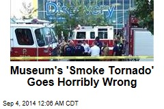 Museum's 'Smoke Tornado' Goes Horribly Wrong