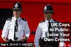 UK Cops to Public: Solve Your Own Crimes