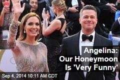 Angelina: Our Honeymoon Is 'Very Funny'