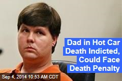 Dad in Hot Car Death Indicted, Could Face Death Penalty
