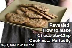 Revealed: How to Make Chocolate-Chip Cookies... Perfectly