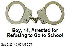 Boy, 14, Arrested for Refusing to Go to School