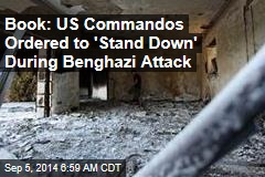 Book: US Commandos Ordered to 'Stand Down' During Benghazi Attack
