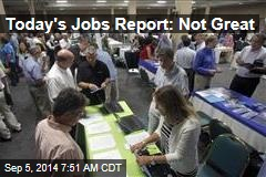 Today's Jobs Report: Not Great