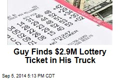 Guy Finds $2.9M Lottery Ticket in His Truck