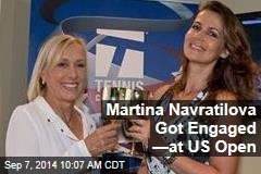 Martina Navratilova Got Engaged —at US Open
