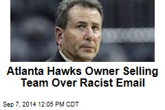Atlanta Hawks Owner Selling Team Over Racist Email