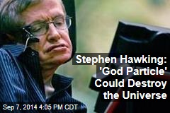 Stephen Hawking: 'God Particle' Could Destroy the Universe