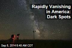 Rapidly Vanishing in America: Dark Spots