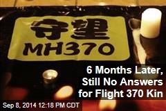 6 Months Later, Still No Answers for Flight 370 Kin