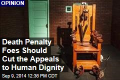 Death Penalty Foes Should Cut the Appeals to Human Dignity