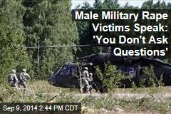 Male Military Rape Victims Speak: 'You Don't Ask Questions'