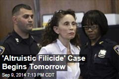 'Altruistic Filicide' Case Begins Tomorrow
