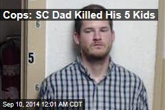 Cops: SC Dad Killed His 5 Kids