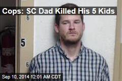 Cops: SC Dad Killed His 5 Kids