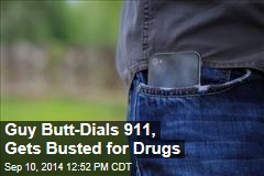 Guy Butt-Dials 911, Gets Busted for Drugs
