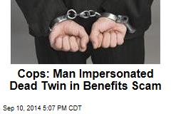 Cops: Man Impersonated Dead Twin in Benefits Scam