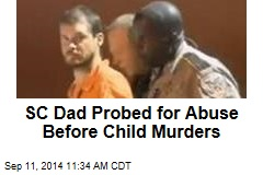 SC Dad Probed for Abuse Before Child Murders