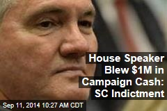 House Speaker Blew $1M in Campaign Cash: SC Indictment