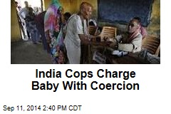 India Cops Charge Baby With Coercion