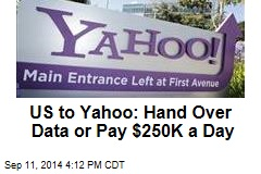 US to Yahoo: Hand Over Data or Pay $250K a Day