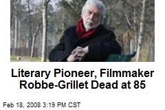 Literary Pioneer, Filmmaker Robbe-Grillet Dead at 85