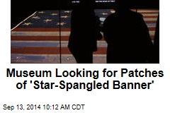 Museum Looking for Patches of 'Star-Spangled Banner'