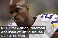 NFL Star Adrian Peterson Accused of Child Abuse