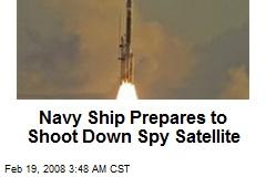 Navy Ship Prepares to Shoot Down Spy Satellite