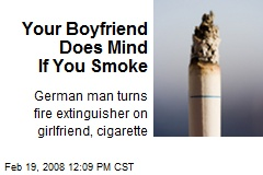 Your Boyfriend Does Mind If You Smoke