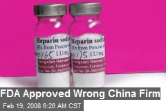 FDA Approved Wrong China Firm