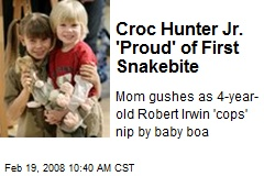 Croc Hunter Jr. 'Proud' of First Snakebite