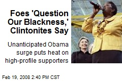Foes 'Question Our Blackness,' Clintonites Say