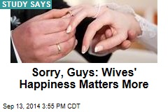 Sorry, Guys: Wives' Happiness Matters More