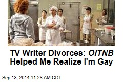 TV Writer Divorces: OITNB Helped Me Realize I'm Gay